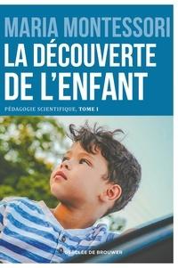 Maria Montessori - La découverte de l'enfant - Pédagogie scientifique, tome I. Edition du centenaire.
