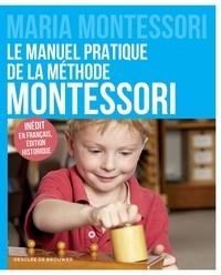 Maria Montessori - Le manuel pratique de la méthode Montessori - Inédit en français, édition historique.