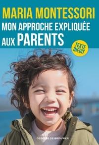 Maria Montessori - Mon approche expliquée aux parents.