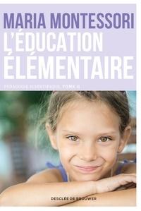 Maria Montessori - Pédagogie scientifique - Tome 2, L'éducation élémentaire.