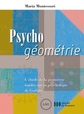 Maria Montessori - Psycho géométrie - L'étude de la géométrie fondée sur la psychologie de l'enfant.