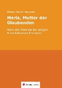 Maria, Mutter der Glaubenden - Nach den Visionen der seligen Anna Katharina Emmerich.