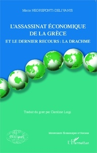 Maria Negreponti-Delivanis - L'assassinat économique de la Grèce et le dernier recours : la drachme.