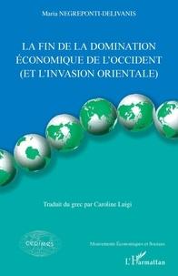 Maria Negreponti-Delivanis - La fin de la domination économique de l'Occident (et l'invasion orientale).