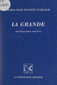 Maria-Nuri Escofet Guillaud et Élise Barou-Gonzalès - La grande - Autobiographie romancée.
