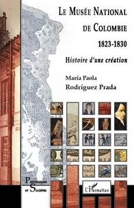 Maria Paola Rodriguez Prada - Le Musée national de Colombie (1823-1830) - Histoire d'une création.