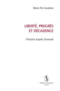 Maria Pia Casalena - Liberté, progrès et décadence - L'histoire d'après Sismondi.