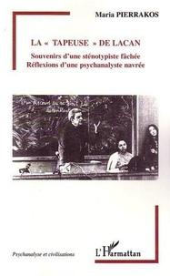 Maria Pierrakos - La tapeuse de Lacan - Souvenirs d'une sténotypiste fâchée, Réflexions d'une psychanalyste navrée.