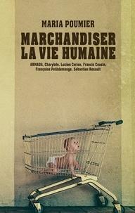 Maria Poumier et  Armada - Marchandiser la vie humaine.