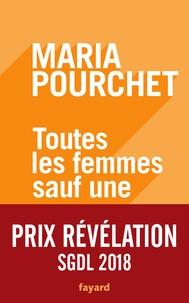 Maria Pourchet - Toutes les femmes sauf une.