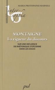 """Maria Protopapas-Marneli - Montaigne, la vigueur du discours - Sur une influence de rhétorique stoïcienne dans les """"Essais""""."""