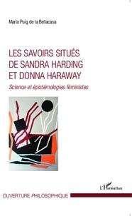 Maria Puig de la Bellacasa - Les savoirs situés de Sandra Harding et Donna Haraway - Science et épistémologies féministes.