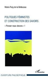 """Maria Puig de la Bellacasa - Politiques féministes et construction des savoirs - """"Penser nous devons"""" !."""