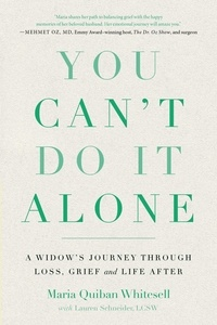 Maria Quiban Whitesell et Lauren Schneider - You Can't Do It Alone - A Widow's Journey Through Loss, Grief and Life After.