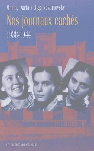 Maria Razumovsky et Daria Razumovsky - Nos journaux cachés 1938-1944.