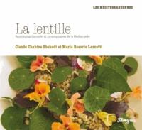 Maria Rosario Lazzati et Claude Chahine Shehadi - La lentille - Recettes traditionnelles et contemporaines de la Méditerranée.