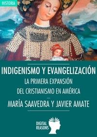 María Saavedra Inaraja et  Javier Amate Expósito - Indigenismo y evangelización - La primera expansión del cristianismo en América.