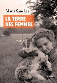Maria Sanchez - La terre des femmes - Un regard intime et familier sur le monde rural.