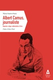 Maria Santos-Sainz - Albert Camus, journaliste - Reporter à Alger, éditorialiste à Paris.