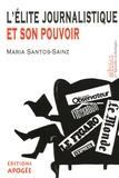 Maria Santos-Sainz - L'élite journalistique et son pouvoir.
