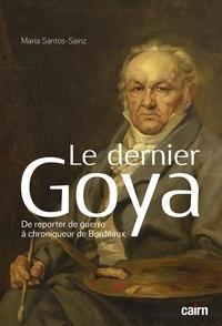 Maria Santos-Sainz - Le dernier Goya - De reporter de guerre à chroniqueur de Bordeaux.