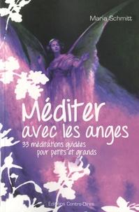 Maria Schmitt - Méditer avec les anges - 33 méditations guidées pour petits et grands.