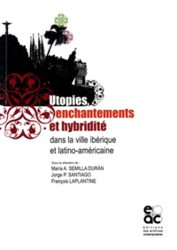 Maria Semilla Duran et Jorge-P Santiago - Utopies, Enchantements et Hybridité - Dans la ville ibérique et latino-américaine.