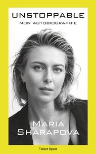 Maria Sharapova - Maria Sharapova : Unstoppable - Mon autobiographie.