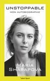 Maria Sharapova - Unstoppable - Mon autobiographie.