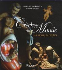 Maria Skrzeczkowska et Patrick Botella - Crèches du monde - Un monde de crèches.