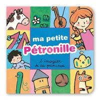 Maria-Sole Macchia - Arturo  : Ma petite Pétronille - - l'imagier de la princesse.