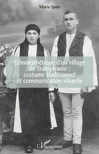 Téléchargement gratuit de livres fb2 Ethnoesthétique d'un village de Transylvanie :  - costume traditionnel et communication visuelle CHM MOBI 9782140142130 (French Edition) par Maria Span