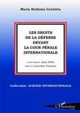 Maria Stefania Cataleta - Les droits de la défense devant la Cour Pénale Internationale.