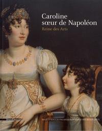 Maria Teresa Caracciolo et Jehanne Lazaj - Caroline, soeur de Napoléon - Reine des Arts.