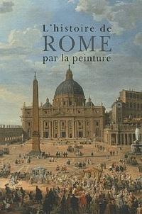 Maria Teresa Caracciolo et Roselyne de Ayala - L'histoire de Rome par la peinture.
