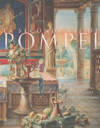 Maria Teresa Caracciolo - La seconde vie de Pompéi - Renouveau de l'Antique, des Lumières au Romantisme 1738-1860.