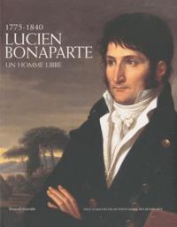 Maria Teresa Caracciolo et Isabelle Mayer-Michalon - Lucien Bonaparte - Un homme libre, 1775-1840.