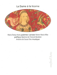 Maria teresa Horta - La dame à la licorne - Maria Theresa Horta, poèmes ; Rainer Maria Rilke, proses.