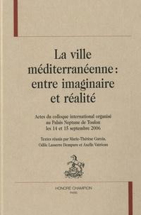 Maria-Thérèse Garcia et Odile Lasserre-Dempure - La ville méditerranéenne : entre imaginaire et réalité - Actes du colloque international organisé au Palais Neptune de Toulon les 14 et 15 septembre 2006.
