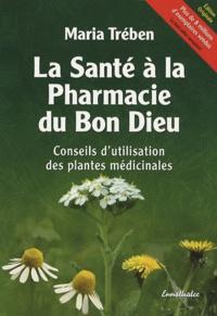 Maria Treben - La santé à la pharmacie du Bon Dieu - Conseils d'utilisation des plantes médicinales.