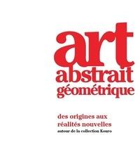 Art abstrait géométrique- Des origines aux réalités nouvelles autour de la collection Kouro - Maria Tyl |