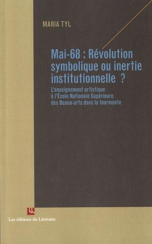 Maria Tyl - Mai-68 : Révolution symbolique ou inertie institutionnelle ? - L'enseignement artistique à l'Ecole Nationale Supérieure des Beaux-Arts dans la tourmente.