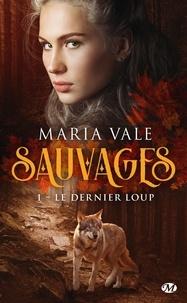 Maria Vale - Sauvages Tome 1 : Le Dernier Loup.