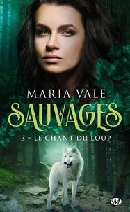 Maria Vale - Sauvages Tome 3 : Le Chant du loup.
