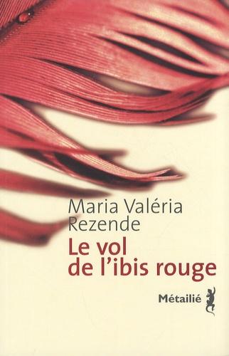 Maria-Valéria Rezende - Le vol de l'ibis rouge.
