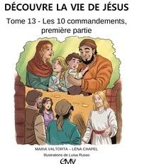Découvre la vie de Jésus- Tome 13, Les dix commandements, première partie - Maria Valtorta |