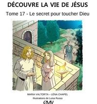 Feriasdhiver.fr Découvre la vie de Jésus - Tome 17, Le secret pour toucher Dieu Image
