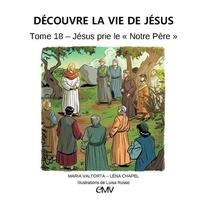 """Maria Valtorta et Léna Chapel - Découvre la vie de Jésus - Tome 18, Jésus prie le """"Notre Père""""."""