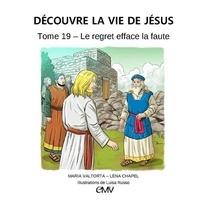 Maria Valtorta et Léna Chapel - Découvre la vie de Jésus - Tome 19, Le regret efface la faute.