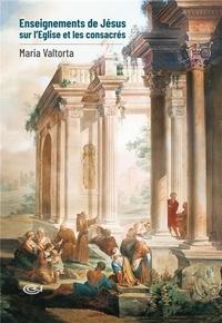 Maria Valtorta - Enseignements de Jésus sur l'Eglise et les consacrés.